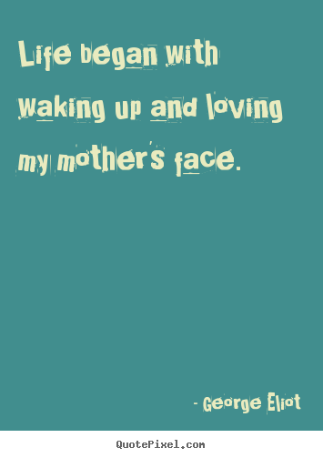 Life quotes - Life began with waking up and loving my mother's..
