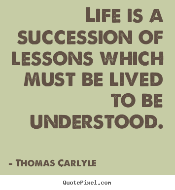 Life quote - Life is a succession of lessons which must be lived..