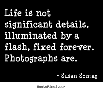 life quotes life is not significant details illuminated