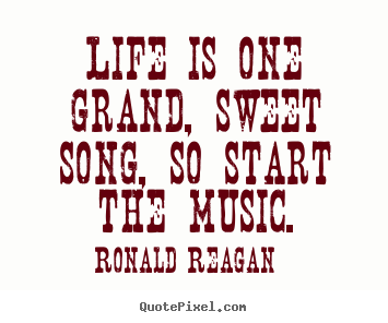 Life Quotes   Life Is One Grand, Sweet Song, So Start The Music.