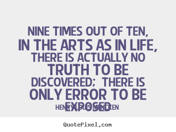 Quote about life - Nine times out of ten, in the arts as in life, there is actually..