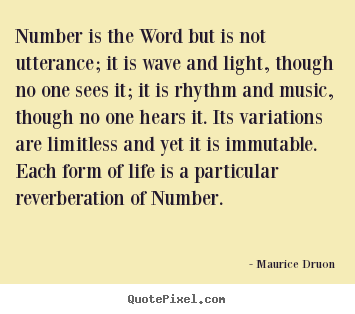 Quote about life - Number is the word but is not utterance; it is wave and light,..