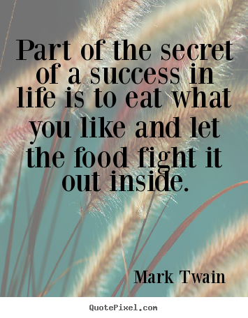 Life quotes - Part of the secret of a success in life is..