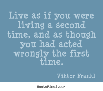 Viktor Frankl picture quotes - Live as if you were living a second time, and as though.. - Life quotes