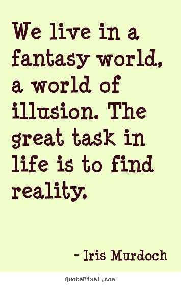 4dd4b1d88 Iris Murdoch image quotes - We live in a fantasy world