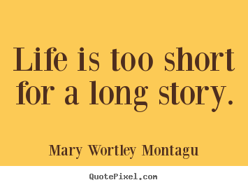 Quotes About Stories Unique Create Your Own Image Quote About Life  Life Is Too Short For A