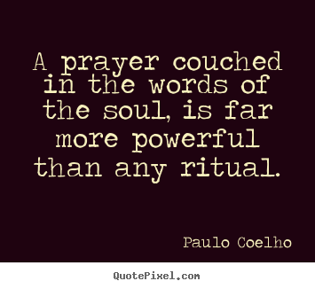 Life quotes - A prayer couched in the words of the soul, is far more..