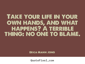 Life quotes - Take your life in your own hands, and what happens? a terrible..
