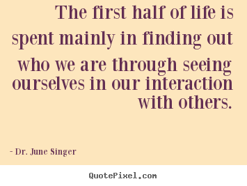 Life quotes - The first half of life is spent mainly in finding out..