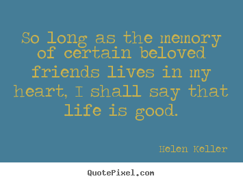 Helen Keller image quote - So long as the memory of certain beloved friends lives in my heart,.. - Life quotes