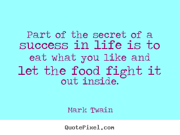 Mark Twain poster quotes - Part of the secret of a success in life is to eat.. - Life quotes