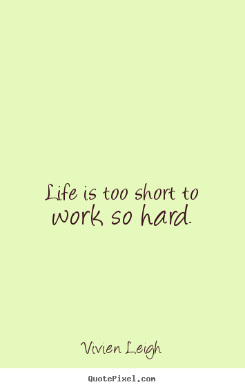 Shorts Quotes About Life Interesting Make Picture Quote About Life  Life Is Too Short To Work So Hard.