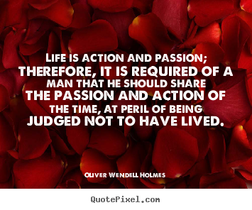 Quotes about life - Life is action and passion; therefore, it is required..