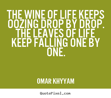 Life quotes - The wine of life keeps oozing drop by drop. the leaves..