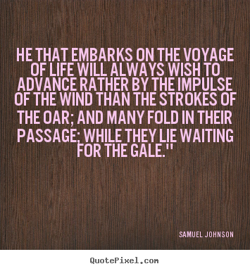 Design your own poster quotes about life - He that embarks on the voyage of life will always wish to advance..