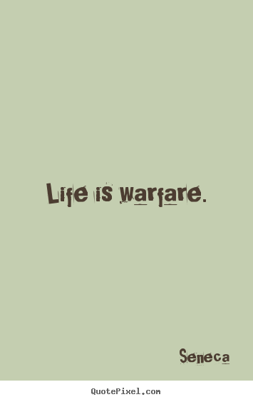 Create graphic picture quotes about life - Life is warfare.