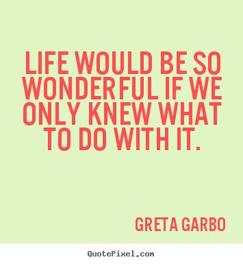 Create picture quotes about life - Life would be so wonderful if we only knew what to..