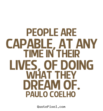 Design photo quotes about life - People are capable, at any time in their lives, of doing what they dream..