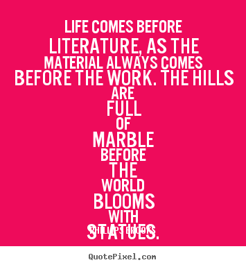 Phillips Brooks picture quotes - Life comes before literature, as the material always.. - Life sayings