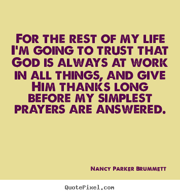 For the rest of my life i'm going to trust.. Nancy Parker Brummett top life quotes