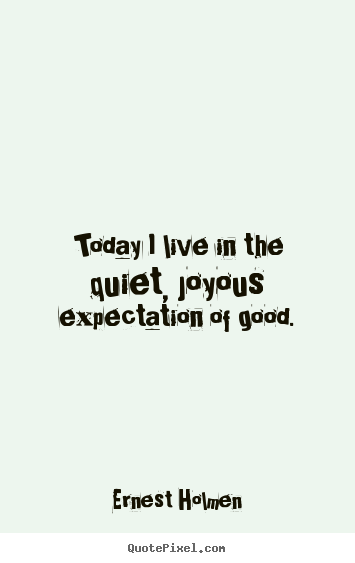 Quote For Today About Life Custom Life Quotes  Today I Live In The Quiet Joyous Expectation