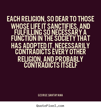 Life quote - Each religion, so dear to those whose life it sanctifies, and..