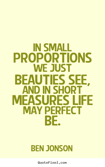 Life Quote   In Small Proportions We Just Beauties See, And.