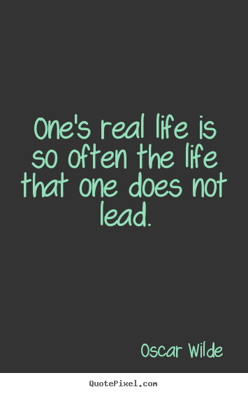 Oscar Wilde picture quotes - One's real life is so often the life that one.. - Life quotes