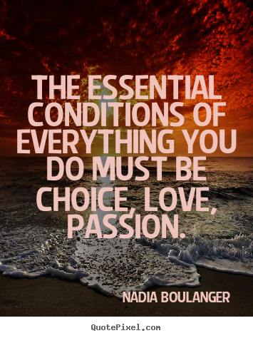 Life quote - The essential conditions of everything you do must..