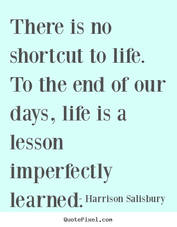 Quote About Life There Is No Shortcut To Life To The End Of Our Custom Quotes For End Of Life