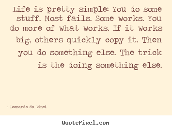 Leonardo Da Vinci poster quotes - Life is pretty simple: you do some stuff. most fails. some.. - Life quotes