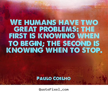 Paulo Coelho picture quotes - We humans have two great problems: the first.. - Life quotes