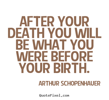 Quote about life - After your death you will be what you were before..