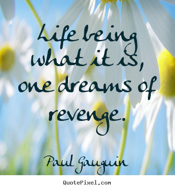 Life quotes - Life being what it is, one dreams of revenge.