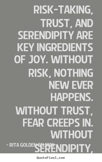Life quotes - Risk-taking, trust, and serendipity are key ingredients..