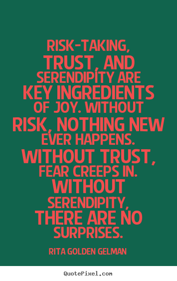 Life quote - Risk-taking, trust, and serendipity are key ingredients..