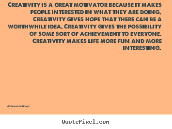 Edward De Bono picture quotes - Creativity is a great motivator because it.. - Life quotes