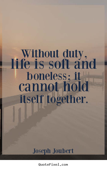 Soft Quotes Endearing Life Quotes  Without Duty Life Is Soft And Boneless It Cannot