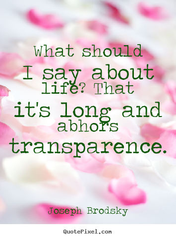 Life quotes - What should i say about life? that it's long..