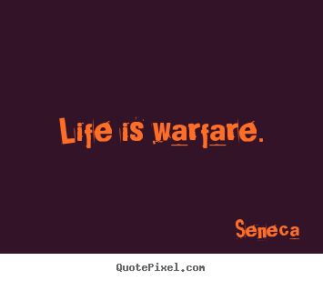 Seneca picture quote - Life is warfare. - Life quote