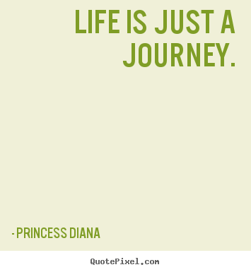 Create custom picture quotes about life - Life is just a journey.