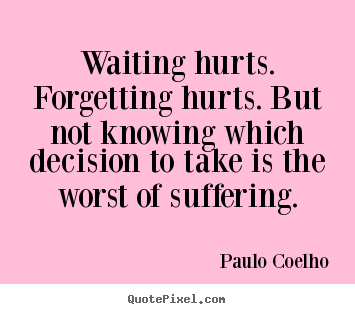 Life quotes - Waiting hurts. forgetting hurts. but not knowing..