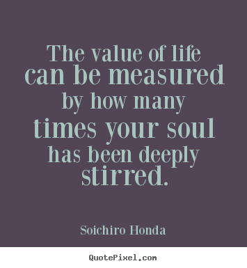 Value Of Life Quotes Amusing Life Quotes  The Value Of Life Can Be Measuredhow Many Times