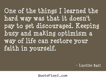 Quote about life - One of the things i learned the hard way was that it doesn't pay to..