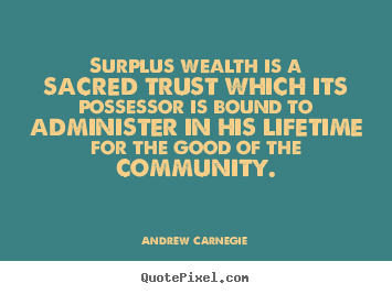 Life quote - Surplus wealth is a sacred trust which its possessor..