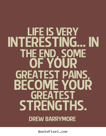 Design picture quote about life - Life is very interesting... in the end, some of your greatest pains,..