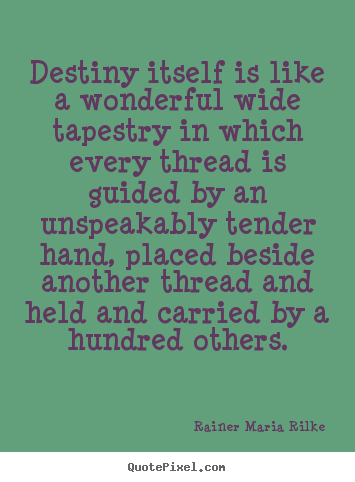 Quotes about life - Destiny itself is like a wonderful wide tapestry in which every..