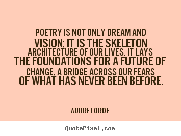 Quote about life - Poetry is not only dream and vision; it is the skeleton architecture..