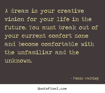 Quotes about life - A dream is your creative vision for your life in the future. you must..