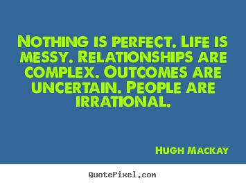 Quote about life - Nothing is perfect. life is messy. relationships..